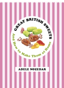 Great British Sweets : And How to Make Them at Home, Hardback Book