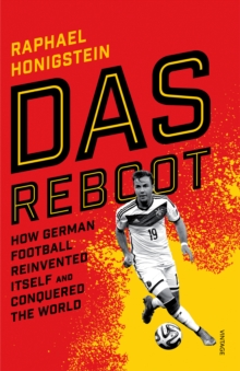 Das Reboot : How German Football Reinvented Itself and Conquered the World, Paperback / softback Book