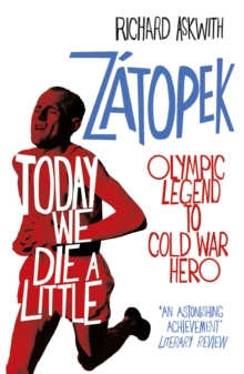 Today We Die a Little : Emil Zatopek, Olympic Legend to Cold War Hero, Paperback / softback Book
