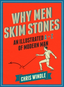 Why Men Skim Stones : An Illustrated A-Z of Modern Man, Hardback Book