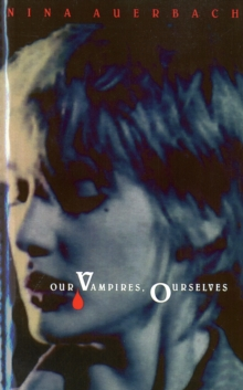 Our Vampires, Ourselves, Hardback Book