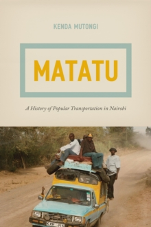Matatu - A History of Popular Transportation in Nairobi, Hardback Book