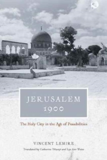 Jerusalem 1900 : The Holy City in the Age of Possibilities, Hardback Book