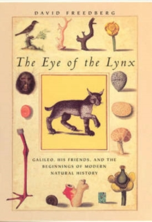 The Eye of the Lynx : Galileo, His Friends, and the Beginnings of Modern Natural History