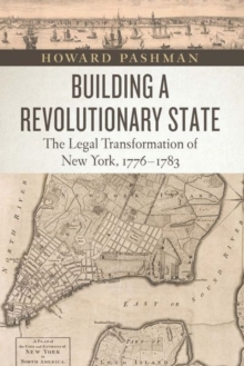 Building a Revolutionary State : The Legal Transformation of New York, 1776-1783, Hardback Book