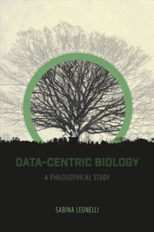 Data-Centric Biology : A Philosophical Study, Paperback / softback Book