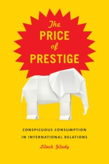 Price of Prestige : Conspicuous Waste in International Relations, Hardback Book