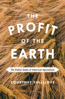 The Profit of the Earth : The Global Seeds of American Agriculture, Hardback Book