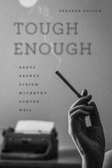 Tough Enough : Arbus, Arendt, Didion, McCarthy, Sontag, Weil, Hardback Book