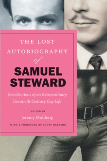 The Lost Autobiography of Samuel Steward : Recollections of an Extraordinary Twentieth-Century Gay Life, Hardback Book