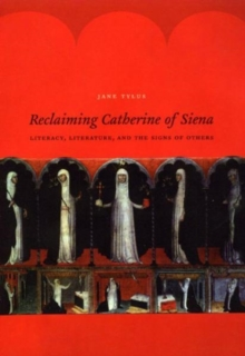 Reclaiming Catherine of Siena : Literacy, Literature, and the Signs of Others, Paperback Book
