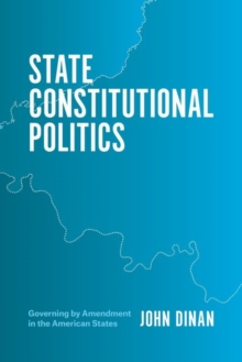 State Constitutional Politics : Governing by Amendment in the American States, Hardback Book