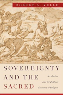 Sovereignty and the Sacred : Secularism and the Political Economy of Religion, Paperback / softback Book