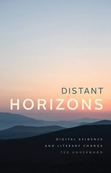 Distant Horizons - Digital Evidence and Literary Change, Paperback / softback Book