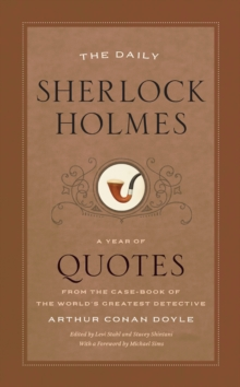 The Daily Sherlock Holmes : A Year of Quotes from the Case-Book of the World's Greatest Detective, Paperback / softback Book