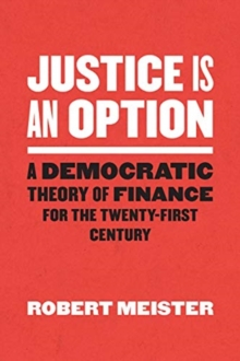 Justice Is an Option : A Democratic Theory of Finance for the Twenty-First Century, Paperback / softback Book
