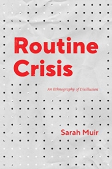 Routine Crisis : An Ethnography of Disillusion