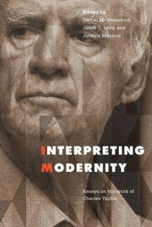 Interpreting Modernity : Essays on the Work of Charles Taylor, Paperback / softback Book