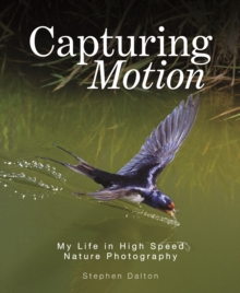 Capturing Motion: My Life in High Speed Nature Photography, Hardback Book