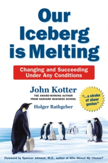 Our Iceberg is Melting : Changing and Succeeding Under Any Conditions, Hardback Book