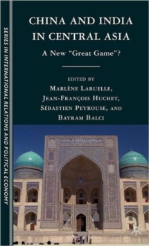 "China and India in Central Asia : A New ""Great Game""?, Hardback Book"