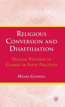 Religious Conversion and Disaffiliation : Tracing Patterns of Change in Faith Practices, Hardback Book
