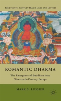 Romantic Dharma : The Emergence of Buddhism into Nineteenth-Century Europe, Hardback Book