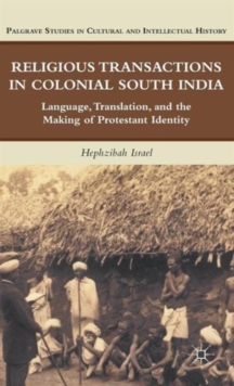 Religious Transactions in Colonial South India : Language, Translation, and the Making of Protestant Identity, Hardback Book