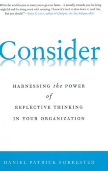 Consider : Harnessing the Power of Reflective Thinking In Your Organization, Hardback Book