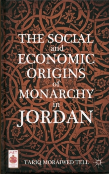 The Social and Economic Origins of Monarchy in Jordan, Hardback Book