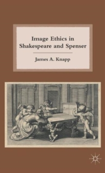 Image Ethics in Shakespeare and Spenser, Hardback Book