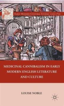 Medicinal Cannibalism in Early Modern English Literature and Culture, Hardback Book
