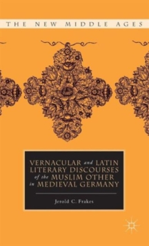 Vernacular and Latin Literary Discourses of the Muslim Other in Medieval Germany, Hardback Book
