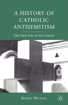 A History of Catholic Antisemitism : The Dark Side of the Church, Paperback / softback Book