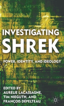 Investigating Shrek : Power, Identity, and Ideology, Hardback Book