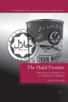 The Halal Frontier : Muslim Consumers in a Globalized Market, Paperback / softback Book