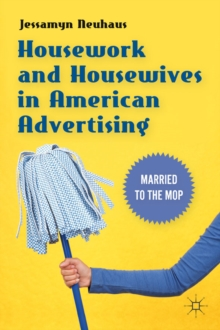 Housework and Housewives in American Advertising : Married to the Mop, Hardback Book