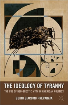 The Ideology of Tyranny : Bataille, Foucault, and the Postmodern Corruption of Political Dissent, Paperback / softback Book
