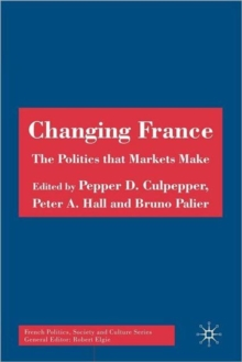Changing France : The Politics that Markets Make, Paperback / softback Book