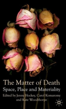 The Matter of Death : Space, Place and Materiality, Hardback Book
