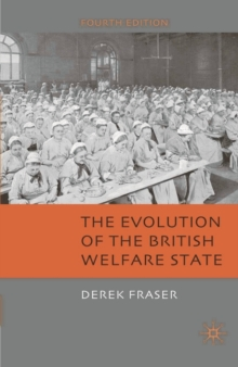 The Evolution of the British Welfare State : A History of Social Policy Since the Industrial Revolution, Paperback Book