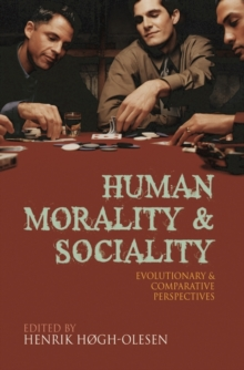 Human Morality and Sociality : Evolutionary and Comparative Perspectives, Paperback / softback Book