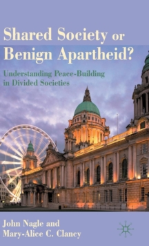 Shared Society or Benign Apartheid? : Understanding Peace-Building in Divided Societies, Hardback Book