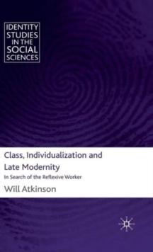 Class, Individualization and Late Modernity : In Search of the Reflexive Worker, Hardback Book