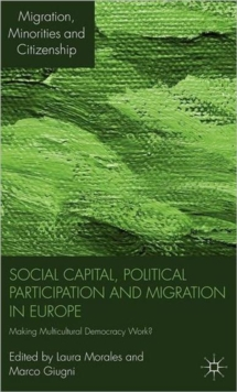 Social Capital, Political Participation and Migration in Europe : Making Multicultural Democracy Work?, Hardback Book