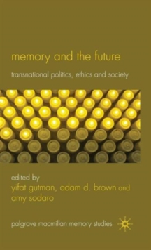 Memory and the Future : Transnational Politics, Ethics and Society, Hardback Book