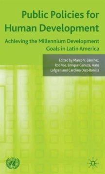 Public Policies for Human Development : Achieving the Millennium Development Goals in Latin America, Hardback Book