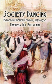 Society Dancing : Fashionable Bodies in England, 1870-1920, Hardback Book