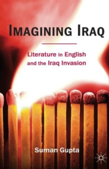 Imagining Iraq : Literature in English and the Iraq Invasion, Paperback / softback Book