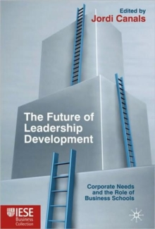 The Future of Leadership Development : Corporate Needs and the Role of Business Schools, Hardback Book